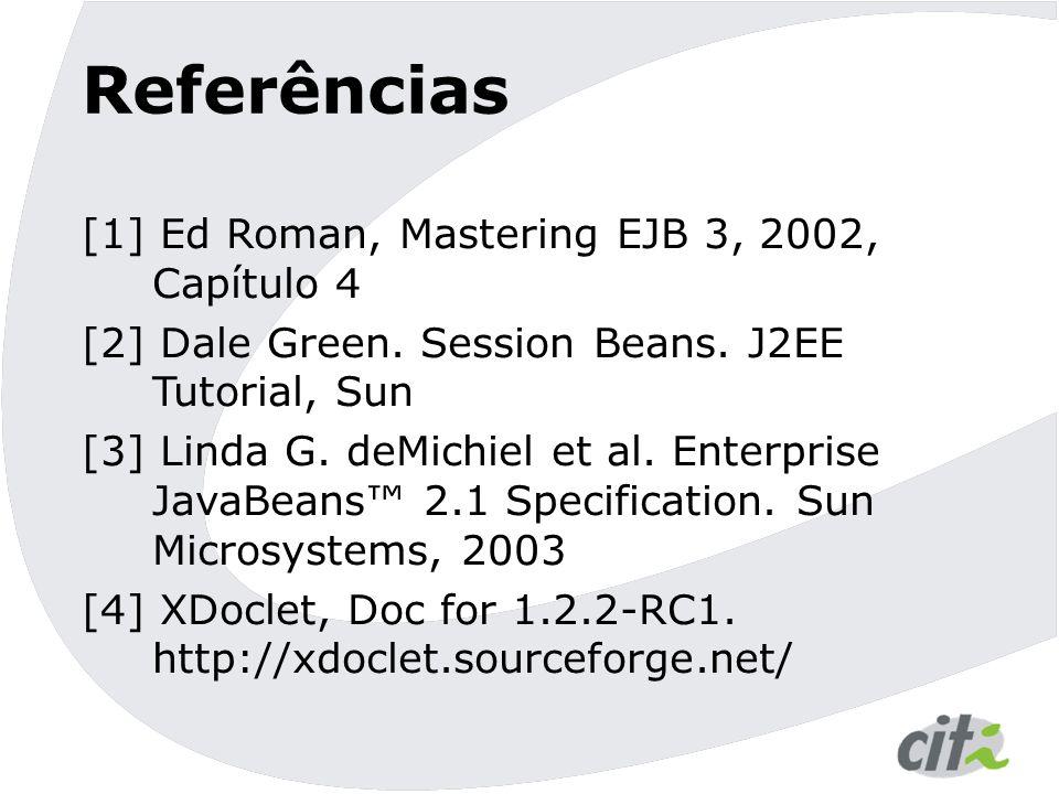 Referências [1] Ed Roman, Mastering EJB 3, 2002, Capítulo 4
